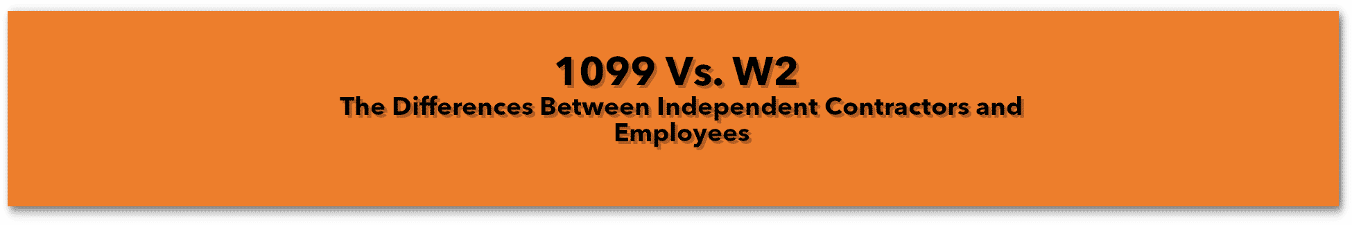 1099 Vs. W2 [The Differences Between Independent Contractors and Employees]